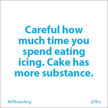 careful how much time you spend eating icing cake has more substance