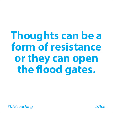 thoughts can be a form of resistance or they can open the floodgates
