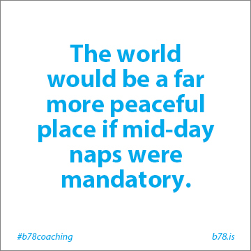 the world would be a far more peaceful place if mid-day naps were mandatory