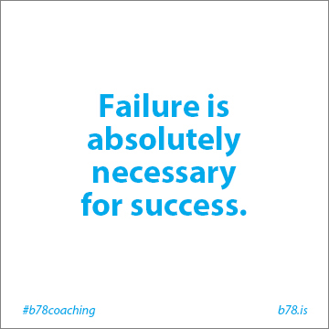 failure is absolutely necessary for success
