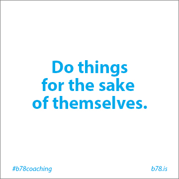 do things for the sake of themselves