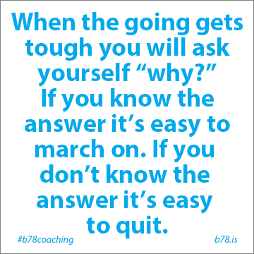 if you don't know why you're doing something it's easy to quit