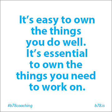 it's easy to own the things you do well it's essential to own the things you need to work on